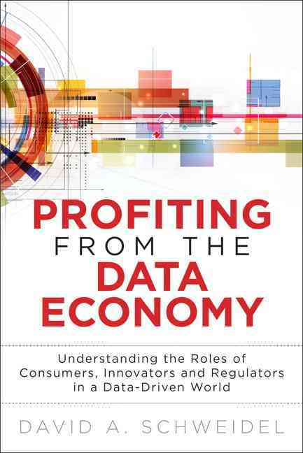 Profiting from the Data Economy By Schweidel, David A.