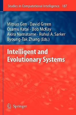 Intelligent and Evolutionary Systems By Gen, Mitsuo (EDT)/ Green, David (EDT)/ Katai, Osamu (EDT)/ McKay, Bob (EDT)/ Namatame, Akira (EDT)
